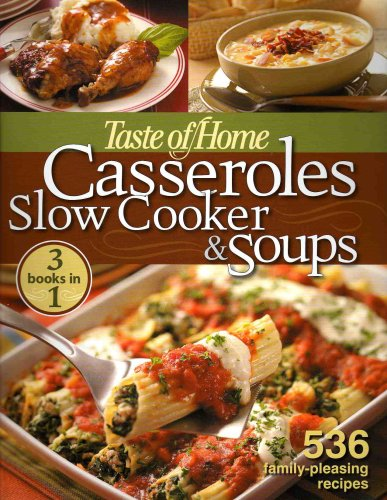 Taste of Home Casseroles Slow Cooker & Soups: 3 Books in 1: 536 Family-Pleasing Recipes