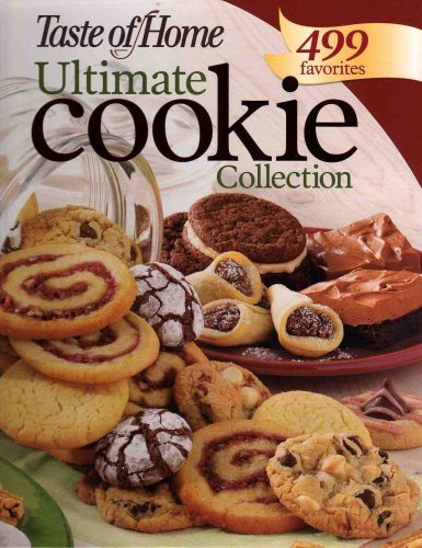 The Ultimate Cookie Collection: 499 Favorites: Taste of Home