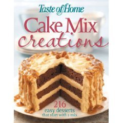 Taste of Home: Cake Mix Creations: 216 Easy Desserts That Start with a Mix by Taste of Home (2008...