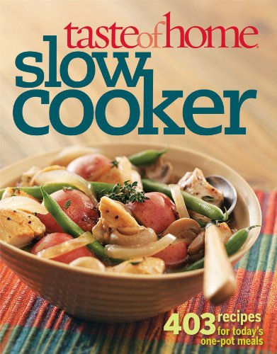 Taste of Home Slow Cooker: 403 Recipes for Today's One- Pot Meals (Taste of Home Annual Recipes)