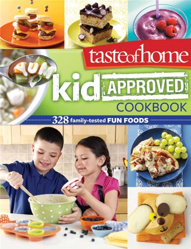 Taste Of Home Kid Approved Cookbook: 328 Family Tested Fun Foods