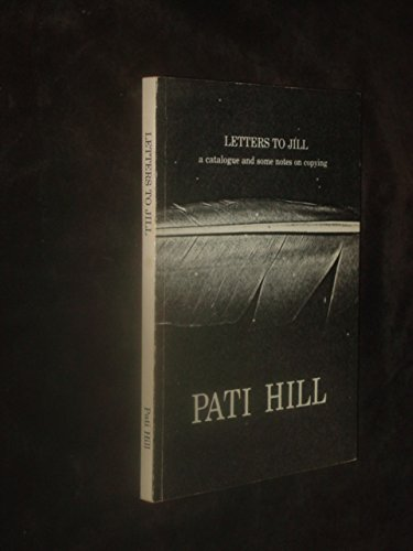 9780898220094: Letters to Jill: A catalogue and some notes on copying / Pati Hill
