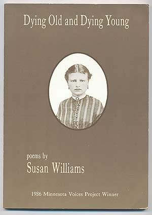 Dying Old and Dying Young: Williams, Susan Poems
