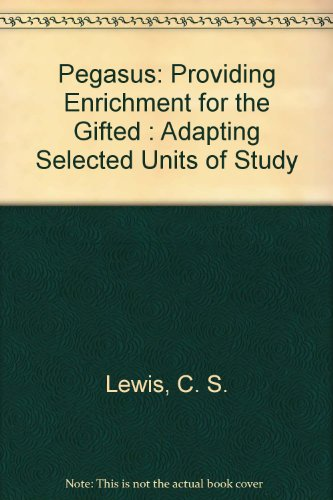 Pegasus: Providing Enrichment for the Gifted : Adapting Selected Units of Study (9780898240177) by C. S. Lewis; S. Buckley; M. Cantor