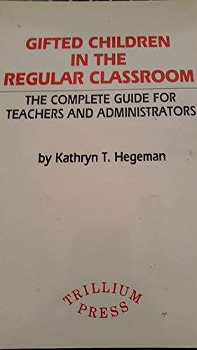 Gifted Children in the Regular Classroom: The Complete Guide for Teachers and Administrators (9780898240238) by Hegeman, Kathryn T.