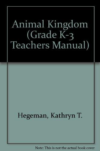 Animal Kingdom (Grade K-3 Teachers Manual): Kathryn T. Hegeman,