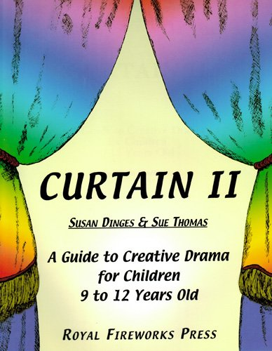 Curtain II: A Guide to Creative Drama for Children 9 to 12 Years Old: Dinges, Susan; Thomas, Sue