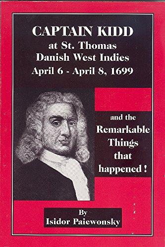 Captain Kidd at St.Thomas, Danish West Indies, April 6- April 8, 1699 and the Remarkable Things T...