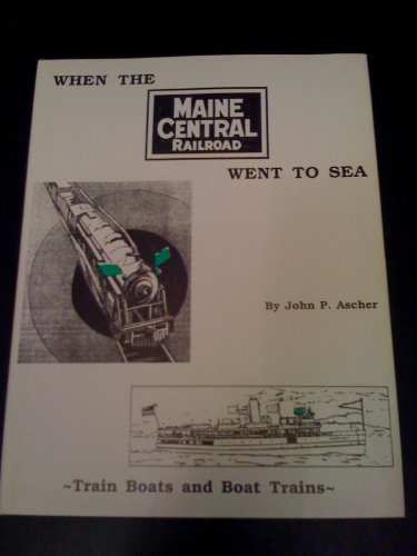 9780898260427: When the Maine Central Railroad Went to Sea: Train boats and boat trains