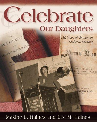 9780898272826: Celebrate Our Daughters: 150 Years Of Women In Wesleyan Ministry