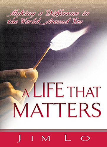 A Life That Matters: Making a Difference: Jim Lo