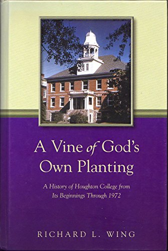 9780898272925: A Vine Of God's Own Planting: A History Of Houghton College From Its Beginnings Through 1972