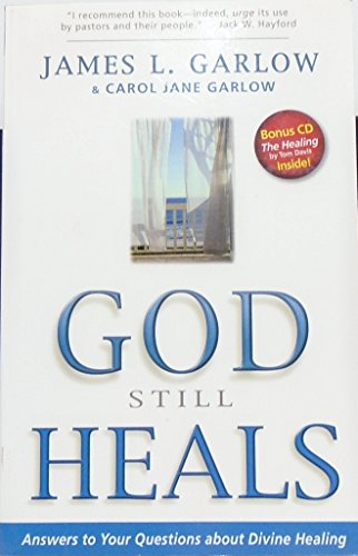 9780898272956: God Still Heals: Answers to Your Questions about Divine Healing
