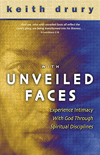 With Unveiled Faces: Experience Intimacy with God: Keith Drury