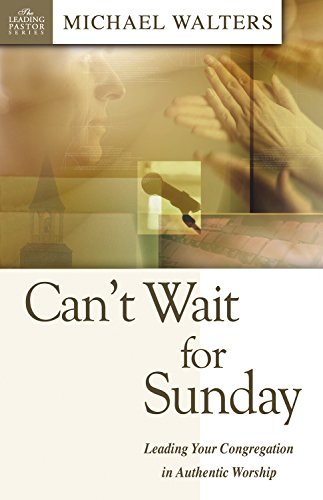 9780898273137: Can't Wait for Sunday: Leading Your Congregation in Authentic Worship (Leading Pastor) (Leading Pastors)