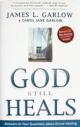 God Still Heals: Answers to Your Questions about Divine Healing (0898273161) by James L. Garlow; Carol Jane Garlow