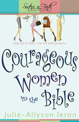 9780898273373: Courageous Women in the Bible: Step out in faith. Live life with purpose. (Sisters in Faith Bible) (Sisters in Faith Bible Studies)