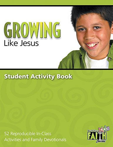Growing Like Jesus Student Activity Book: 52 Reproducible In-Class Activities & Family ...