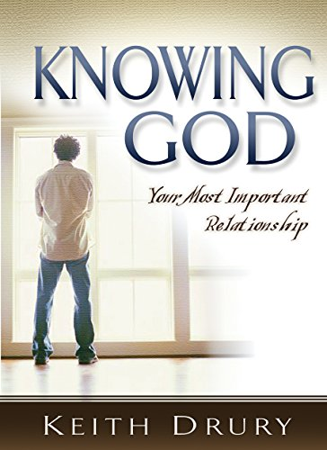 Knowing God: Your Most Important Relationship (Good: Keith Drury