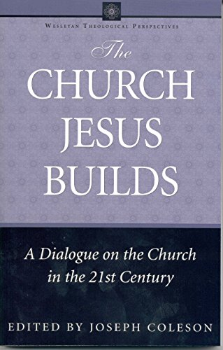 9780898273496: The Church Jesus Builds: A Dialogue on the Church in the 21st Century (Wesleyan Theological Perspectives)