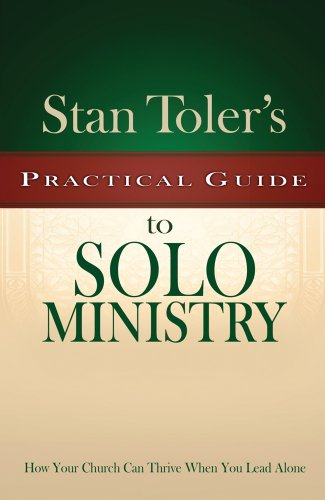 Stan Toler's Practical Guide to Solo Ministry: How Your Church Can Thrive When You Lead Alone (Stan Toler's Practical Guides) (0898273838) by Stan Toler