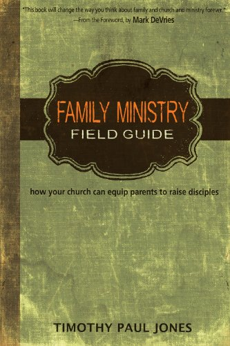 9780898274578: Family Ministry Field Guide: How Your Church Can Equip Parents to Make Disciples