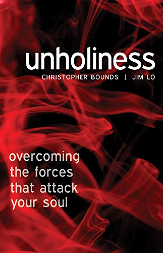 Unholiness: Overcoming the Forces That Attack Your: Jim Lo, Christopher