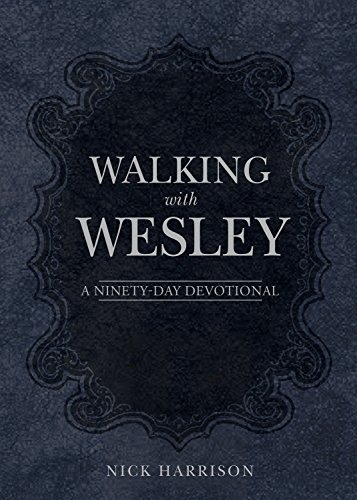 Walking with Wesley: A Ninety-Day Devotional: Harrison, Nick