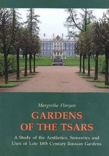 9780898310511: Gardens of the Tsars: A Study of the Aesthetics, Semantics and Uses of Late 18th Century Russian Gardens