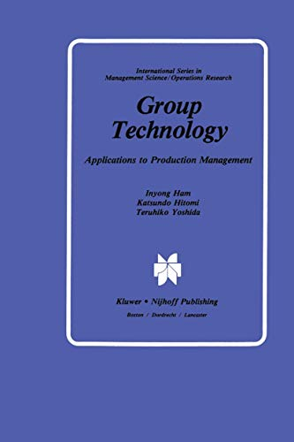 Group Technology: Applications to Production Management (International: Ham, Inyong, Hitomi,