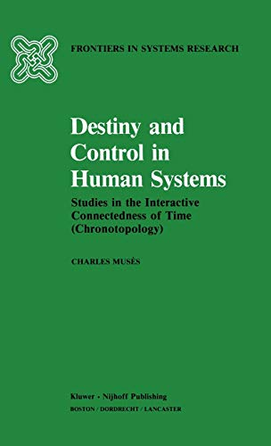 9780898381566: Destiny and Control in Human Systems: Studies in the Interactive Connectedness of Time (Chronotopology) (Frontiers in System Research)