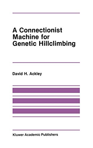 9780898382365: A Connectionist Machine for Genetic Hillclimbing (The Springer International Series in Engineering and Computer Science)