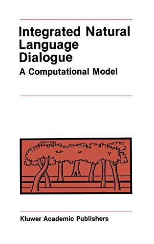 9780898382556: Integrated Natural Language Dialogue: A Computational Model (The Springer International Series in Engineering and Computer Science)