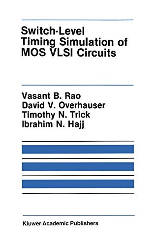Switch-Level Timing Simulation of Mos VLSI Circuits: David V. Overhauser