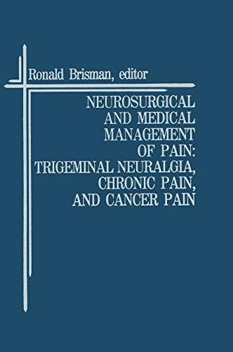 9780898384055: Neurosurgical and Medical Management of Pain: Trigeminal Neuralgia, Chronic Pain, and Cancer Pain (Topics in Neurosurgery)