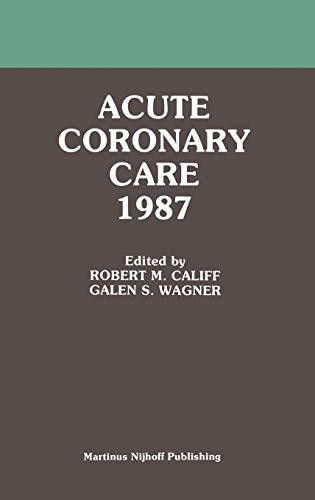 Acute Coronary Care 1987 (Acute Coronary Care Updates): Springer
