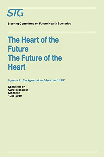 The Heart of the FutureThe Future of the Heart Volume 1 Scenario Report 1986 Volume 2 Background ...