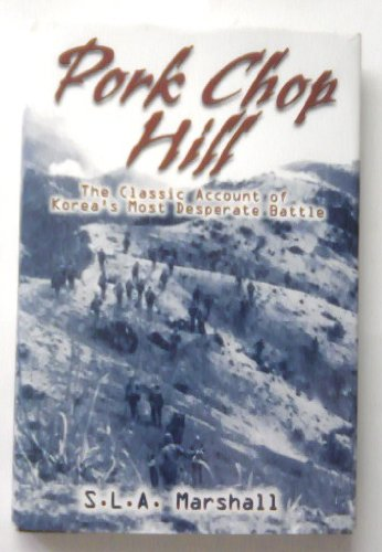 Pork Chop Hill: The American Fighting Man in Action Korea, Spring, 1953