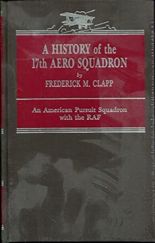 A HISTORY OF THE 17TH AERO SQUADRON. AN AMERICAN PURSUIT SQUADRON WITH THE R.A.F.