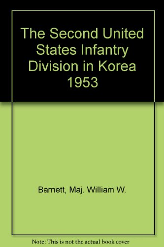 The Second United States Infantry Division in Korea, 1953: Barnett, William W.