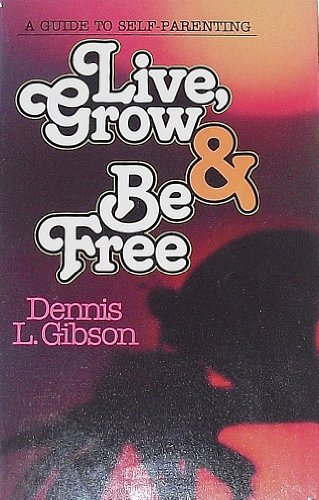9780898400311: Live, Grow, and Be Free: A Guide to Self-Parenting [Paperback] by Gibson, Dennis