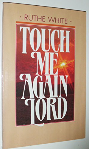 Touch Me Again, Lord: Thomas Nelson Publishers