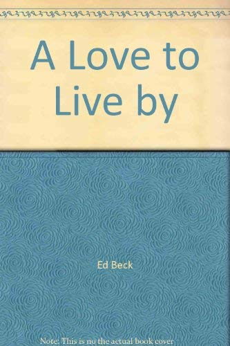 A LOVE TO LIVE BY: ONE COUPLE'S COURAGEOUS FIGHT FOR LIFE: Ed Beck