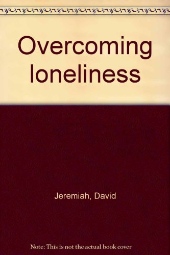 Overcoming Loneliness (089840049X) by David Jeremiah