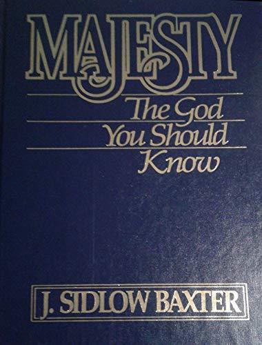Majesty: The God you should know: J. Sidlow Baxter
