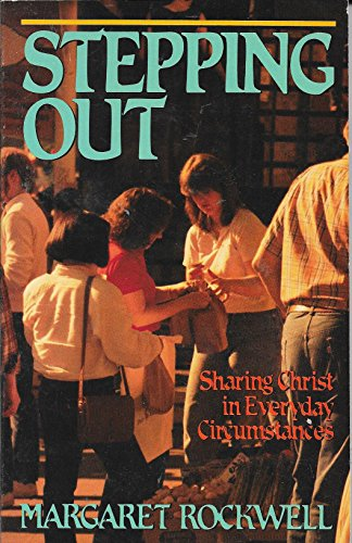Stepping out: Sharing Christ in everyday circumstances (9780898400724) by Margaret Rockwell