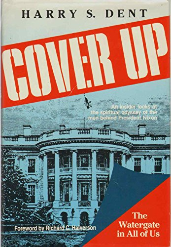 Cover Up: The Watergate in All of Us: Dent, Harry S