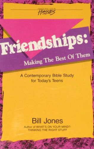 Friendships: Making the Best of Them (Handling Your Hassles Ser) (0898402573) by Bill Jones
