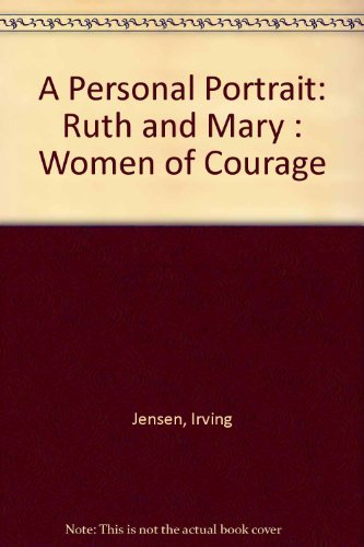 A Personal Portrait: Ruth and Mary : Women of Courage (0898402697) by Jensen, Irving