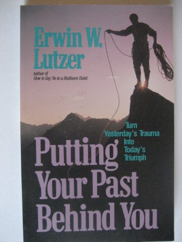 Putting Your Past Behind You: Turning Yesterda's: Lutzer, Erwin W.